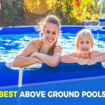 Best Above Ground Pools: Buyer's Ultimate Guide